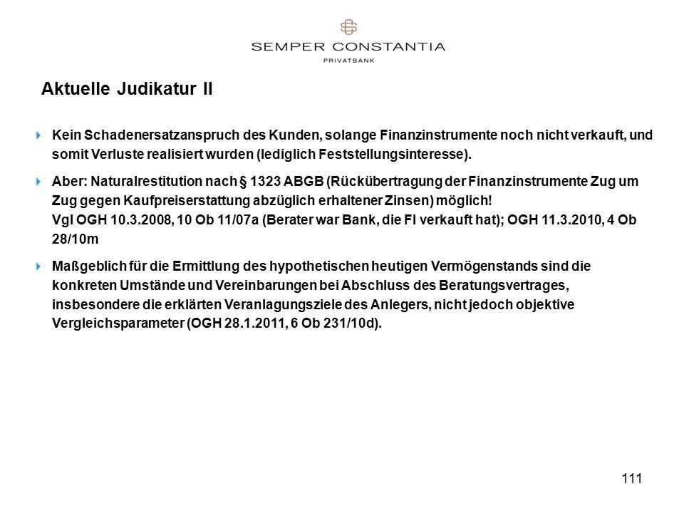 111 Aktuelle Judikatur II  Kein Schadenersatzanspruch des Kunden, solange Finanzinstrumente noch nicht verkauft, und somit Verluste realisiert wurden (lediglich Feststellungsinteresse).