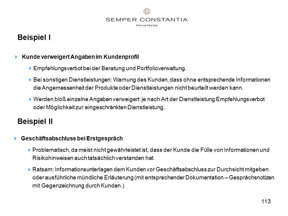 113 Beispiel I  Kunde verweigert Angaben im Kundenprofil  Empfehlungsverbot bei der Beratung und Portfolioverwaltung.