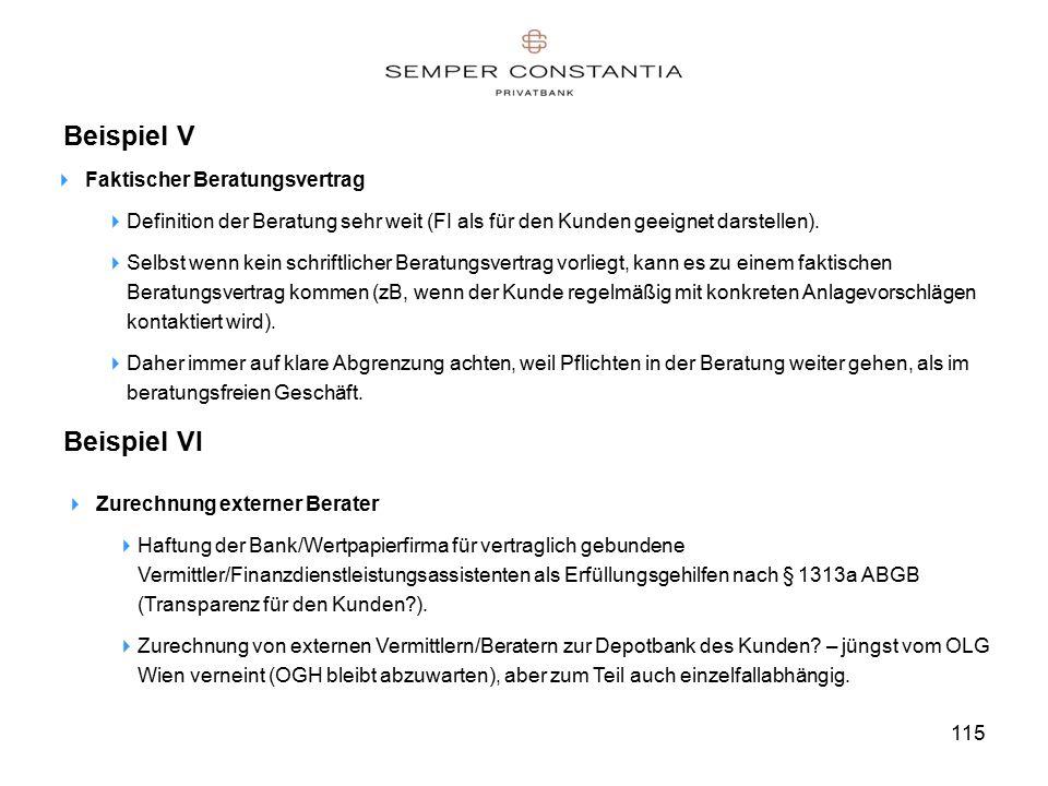 115 Beispiel V  Faktischer Beratungsvertrag  Definition der Beratung sehr weit (FI als für den Kunden geeignet darstellen).