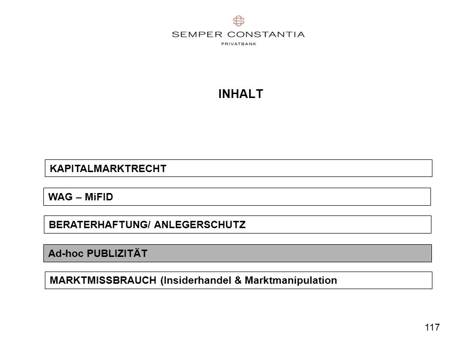 117 INHALT Ad-hoc PUBLIZITÄT WAG – MiFID KAPITALMARKTRECHT BERATERHAFTUNG/ ANLEGERSCHUTZ MARKTMISSBRAUCH (Insiderhandel & Marktmanipulation