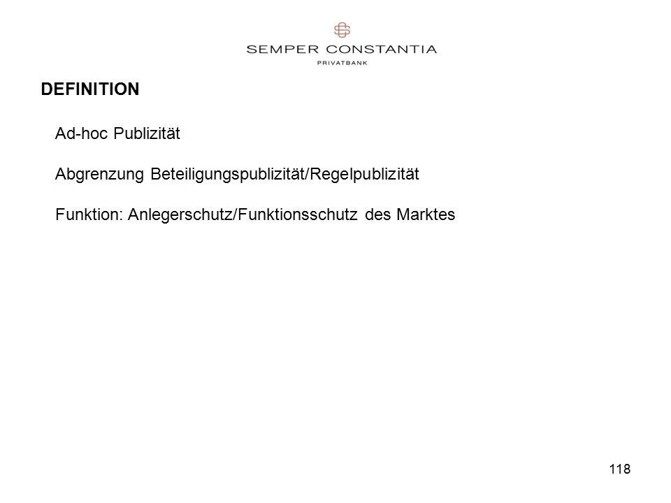 118 DEFINITION Ad-hoc Publizität Abgrenzung Beteiligungspublizität/Regelpublizität Funktion: Anlegerschutz/Funktionsschutz des Marktes
