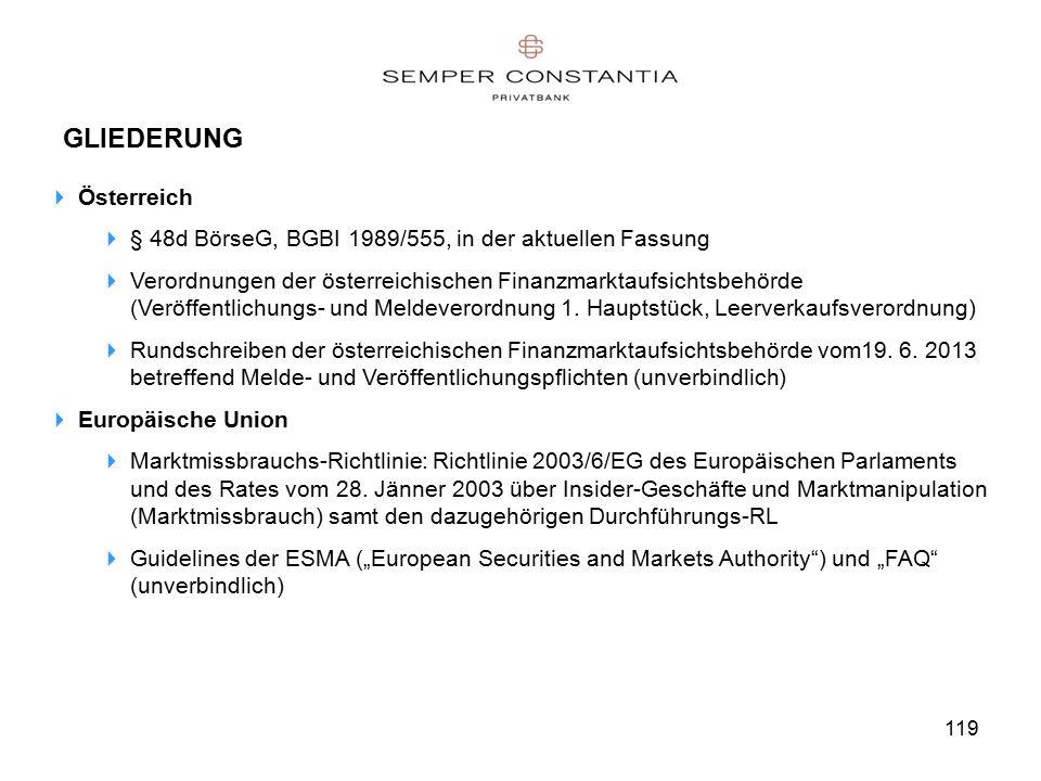 119 GLIEDERUNG  Österreich  § 48d BörseG, BGBI 1989/555, in der aktuellen Fassung  Verordnungen der österreichischen Finanzmarktaufsichtsbehörde (Veröffentlichungs- und Meldeverordnung 1.