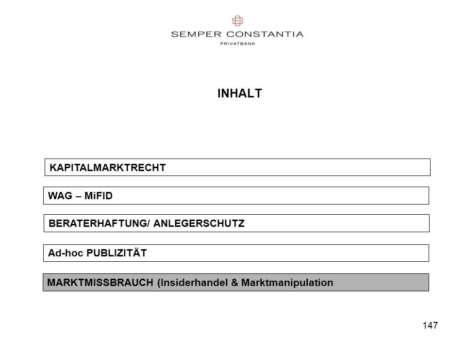 147 INHALT MARKTMISSBRAUCH (Insiderhandel & Marktmanipulation WAG – MiFID KAPITALMARKTRECHT BERATERHAFTUNG/ ANLEGERSCHUTZ Ad-hoc PUBLIZITÄT