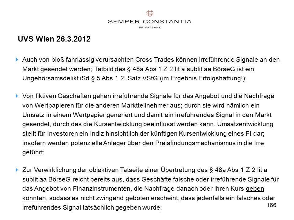 166 UVS Wien 26.3.2012  Auch von bloß fahrlässig verursachten Cross Trades können irreführende Signale an den Markt gesendet werden; Tatbild des § 48a Abs 1 Z 2 lit a sublit aa BörseG ist ein Ungehorsamsdelikt iSd § 5 Abs 1 2.