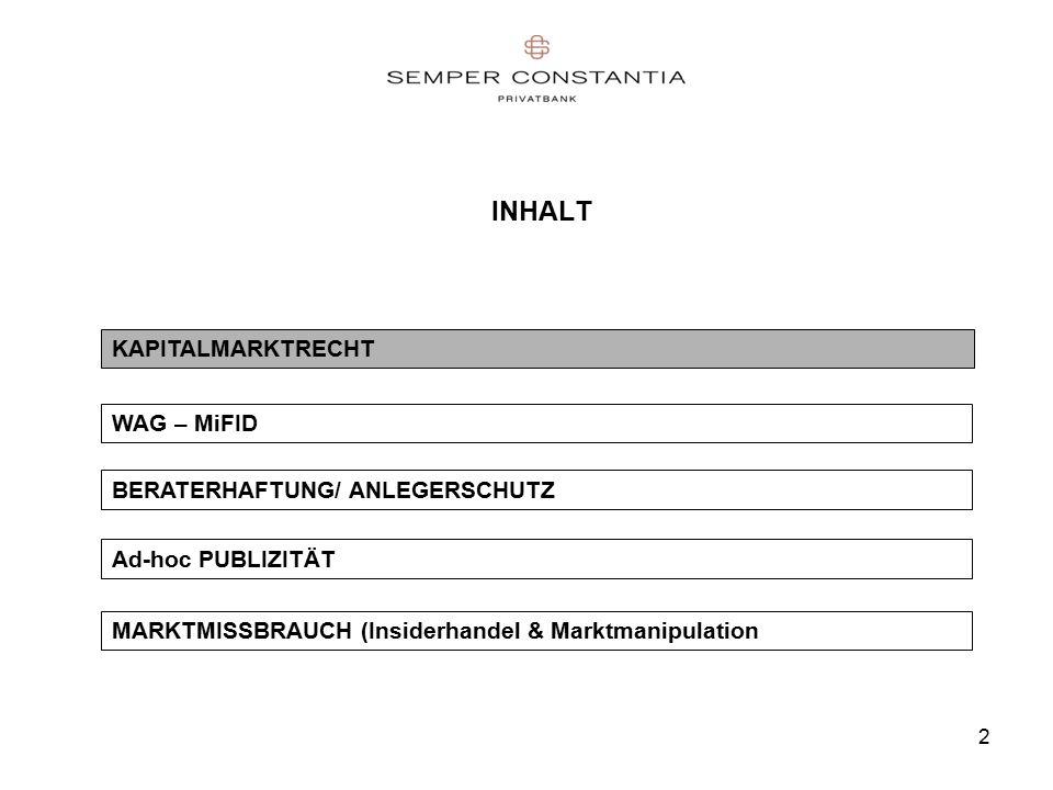 2 INHALT KAPITALMARKTRECHT WAG – MiFID BERATERHAFTUNG/ ANLEGERSCHUTZ Ad-hoc PUBLIZITÄT MARKTMISSBRAUCH (Insiderhandel & Marktmanipulation