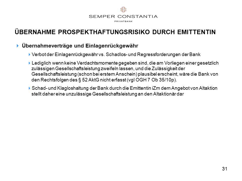 31 ÜBERNAHME PROSPEKTHAFTUNGSRISIKO DURCH EMITTENTIN  Übernahmeverträge und Einlagenrückgewähr  Verbot der Einlagenrückgewähr vs.