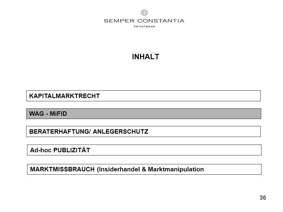 36 INHALT WAG - MiFID KAPITALMARKTRECHT BERATERHAFTUNG/ ANLEGERSCHUTZ Ad-hoc PUBLIZITÄT MARKTMISSBRAUCH (Insiderhandel & Marktmanipulation