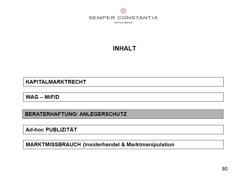 90 INHALT BERATERHAFTUNG/ ANLEGERSCHUTZ WAG – MiFID KAPITALMARKTRECHT Ad-hoc PUBLIZITÄT MARKTMISSBRAUCH (Insiderhandel & Marktmanipulation