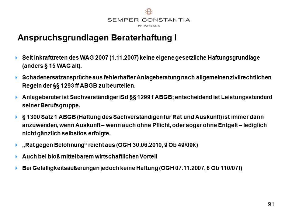91 Anspruchsgrundlagen Beraterhaftung I  Seit Inkrafttreten des WAG 2007 (1.11.2007) keine eigene gesetzliche Haftungsgrundlage (anders § 15 WAG alt).