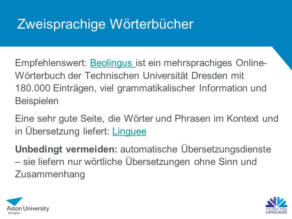 Empfehlenswert: Beolingus ist ein mehrsprachiges Online- Wörterbuch der Technischen Universität Dresden mit 180.000 Einträgen, viel grammatikalischer