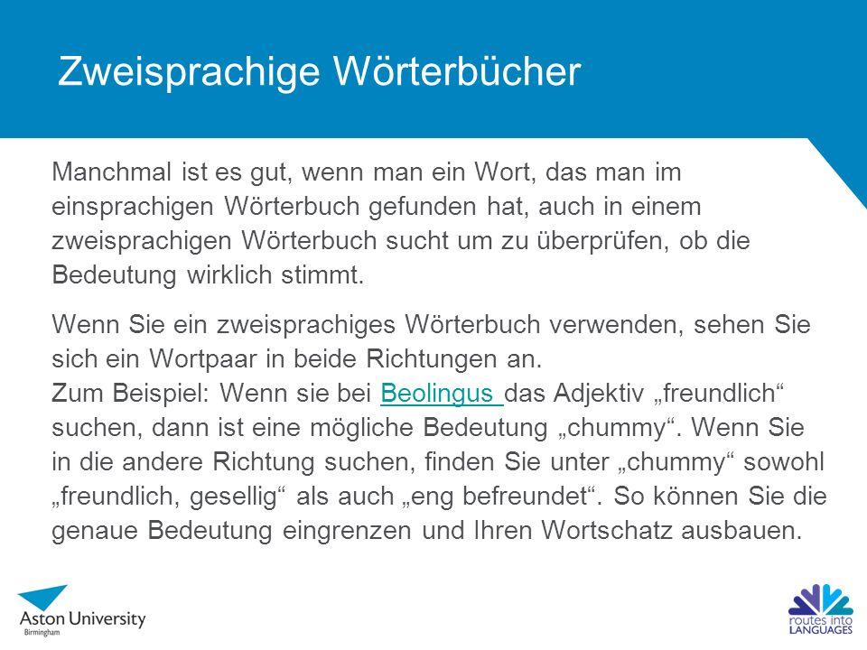 Zweisprachige Wörterbücher verwenden Zweisprachige Wörterbücher -Deutsch-Englisch -Englisch-Deutsch Üben Sie das Arbeiten mit Wörterbüchern: Suchen Sie mögliche englische Übersetzungen für die folgenden Wörter, achten Sie dabei auf Grammatik und Bedeutung und machen Sie die Rück- übersetzung ins Deutsche.