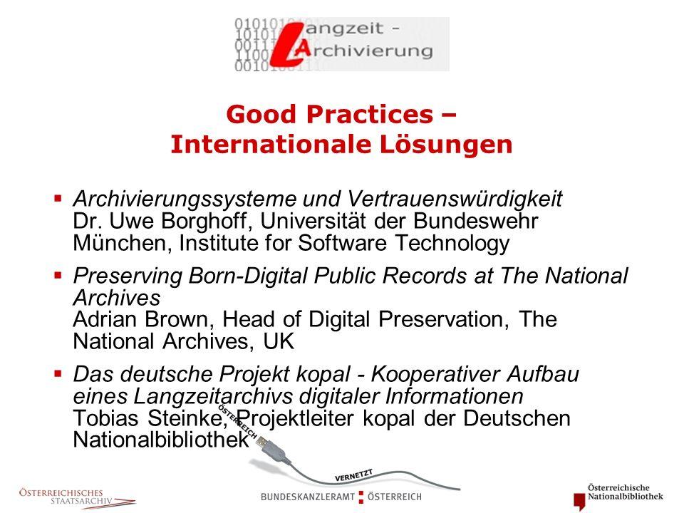 Good Practices – Internationale Lösungen  Archivierungssysteme und Vertrauenswürdigkeit Dr.