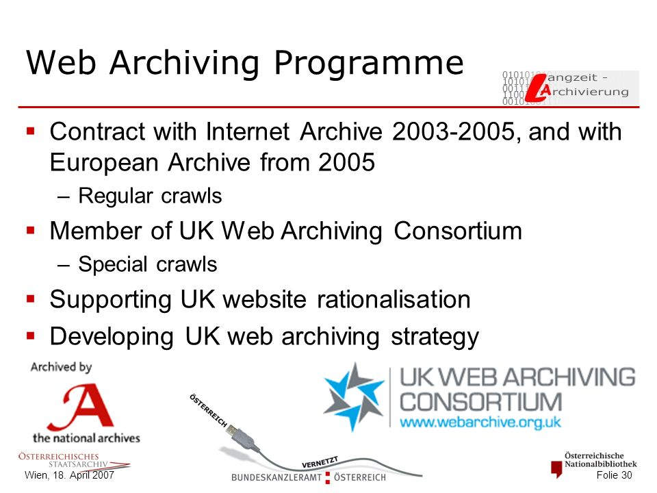 Wien, 18. April 2007 Folie 30 Web Archiving Programme  Contract with Internet Archive 2003-2005, and with European Archive from 2005 –Regular crawls