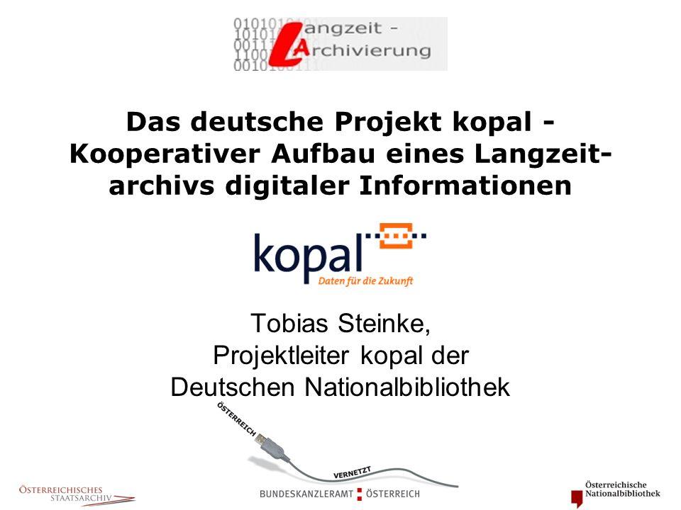 Das deutsche Projekt kopal - Kooperativer Aufbau eines Langzeit- archivs digitaler Informationen Tobias Steinke, Projektleiter kopal der Deutschen Nat