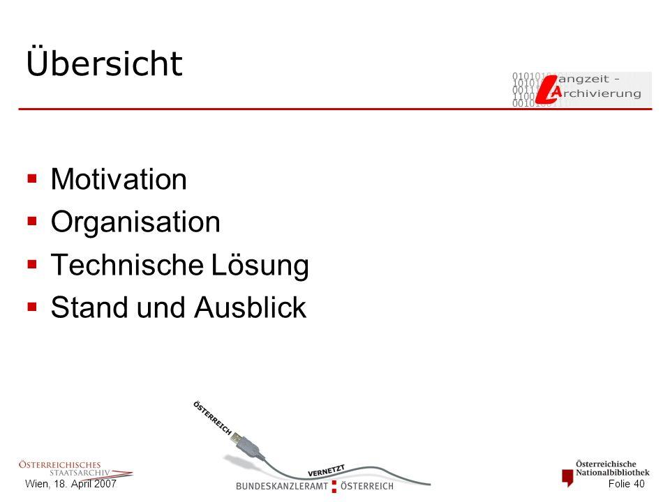 Wien, 18. April 2007 Folie 40 Übersicht  Motivation  Organisation  Technische Lösung  Stand und Ausblick