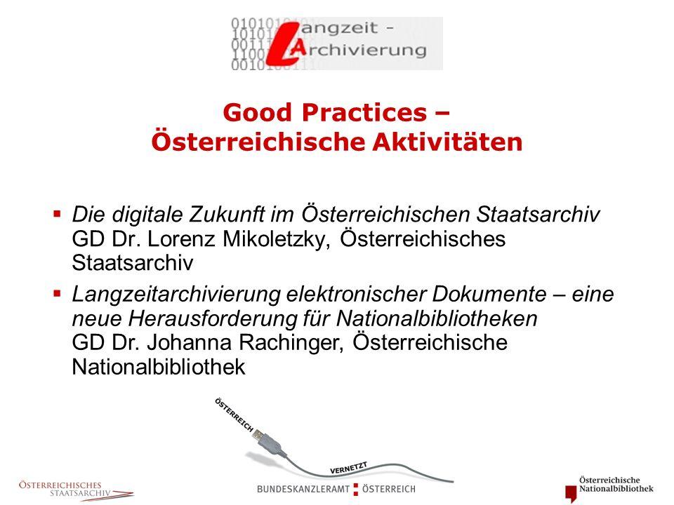 Good Practices – Österreichische Aktivitäten  Die digitale Zukunft im Österreichischen Staatsarchiv GD Dr. Lorenz Mikoletzky, Österreichisches Staats
