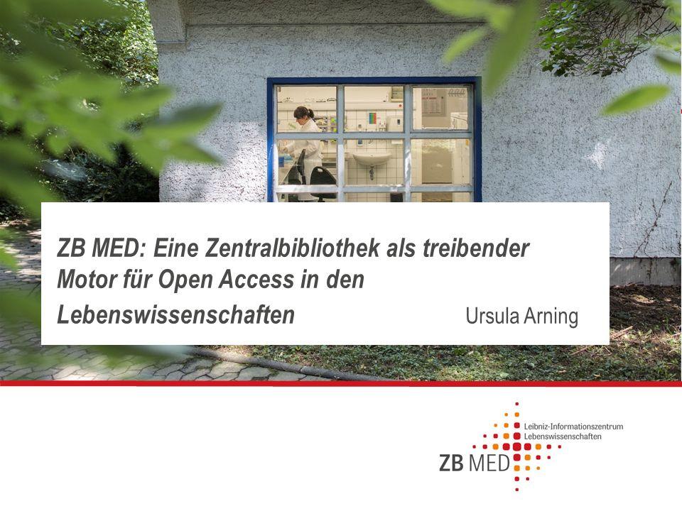 Seite ZB MED: Eine Zentralbibliothek als treibender Motor für Open Access in den Lebenswissenschaften Ursula Arning