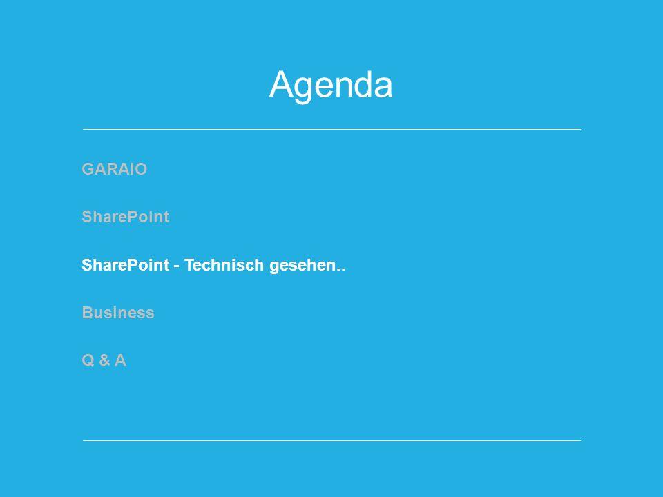Agenda GARAIO SharePoint SharePoint - Technisch gesehen.. Business Q & A