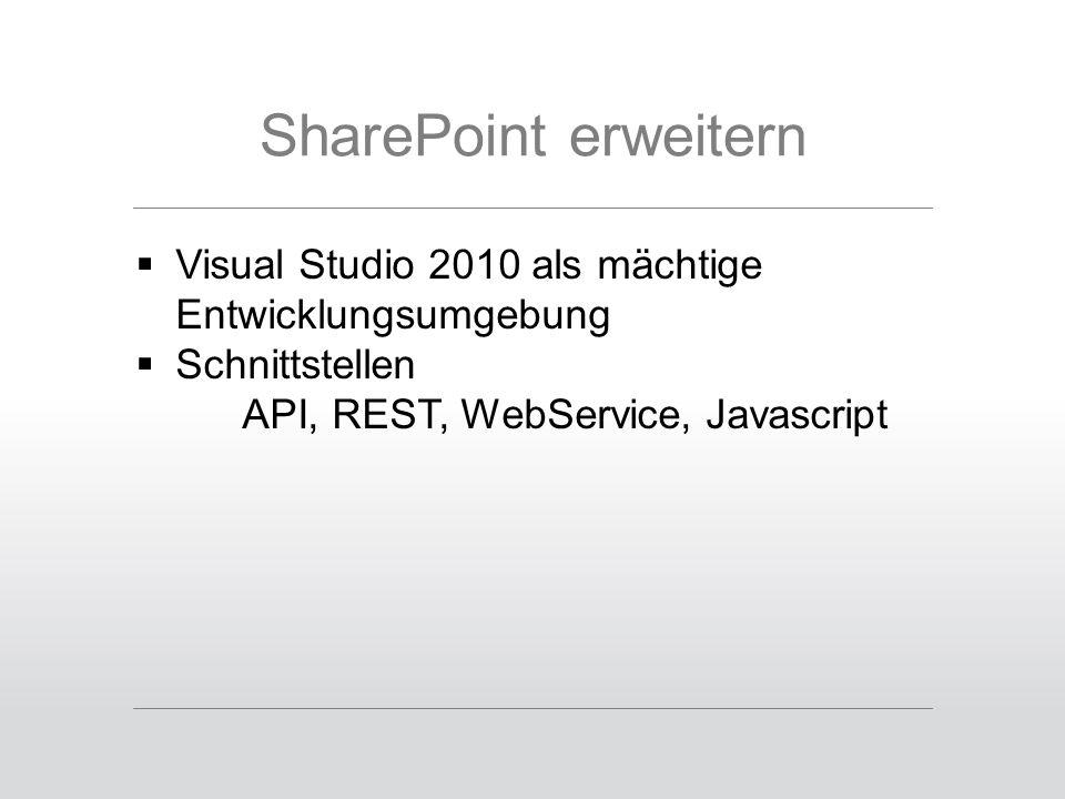 SharePoint erweitern  Visual Studio 2010 als mächtige Entwicklungsumgebung  Schnittstellen API, REST, WebService, Javascript
