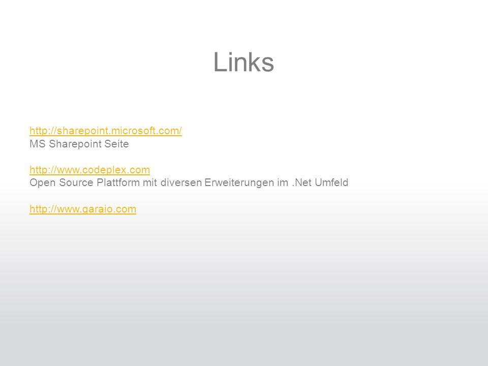 Links http://sharepoint.microsoft.com/ MS Sharepoint Seite http://www.codeplex.com Open Source Plattform mit diversen Erweiterungen im.Net Umfeld http