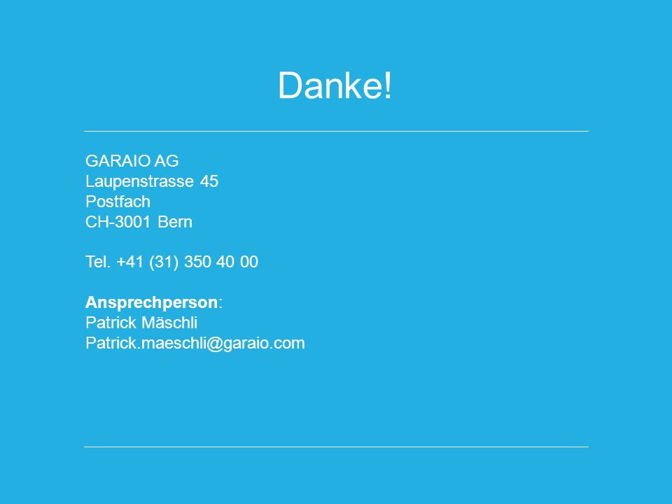 Danke. GARAIO AG Laupenstrasse 45 Postfach CH-3001 Bern Tel.