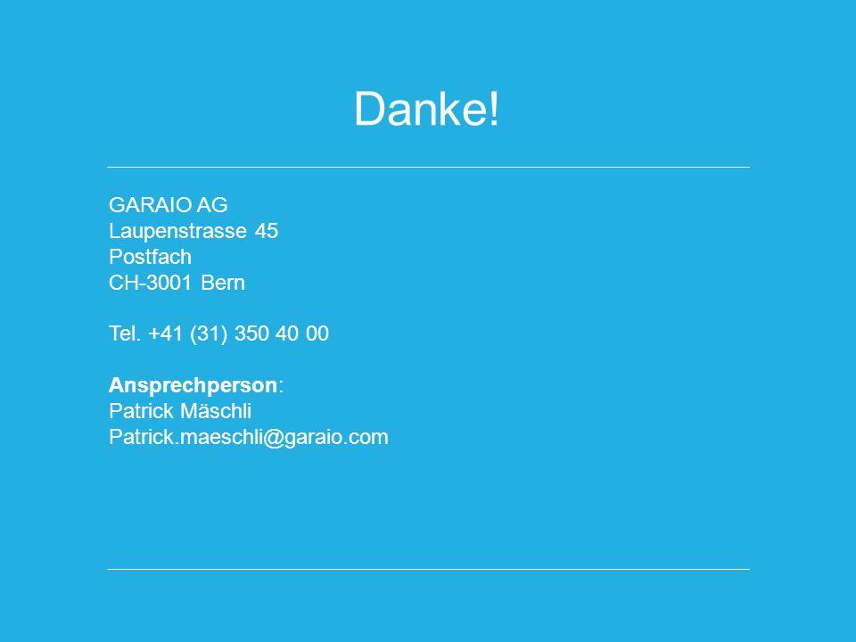 Danke! GARAIO AG Laupenstrasse 45 Postfach CH-3001 Bern Tel. +41 (31) 350 40 00 Ansprechperson: Patrick Mäschli Patrick.maeschli@garaio.com