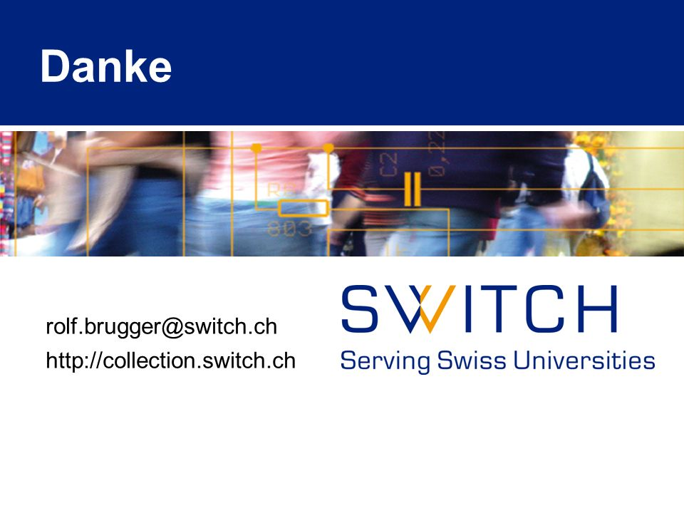 Danke rolf.brugger@switch.ch http://collection.switch.ch
