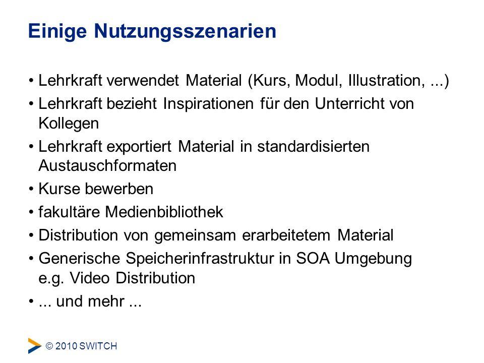 © 2010 SWITCH Grundsätze Einschränkungen (heute) Lehre Hochschulen Schweiz ohne Einschränkung –Granularität: Kurse, Module, Lektionen, Bilder, Videos, pdf,...