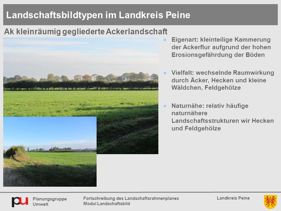 Planungsgruppe Umwelt Landkreis Peine Fortschreibung des Landschaftsrahmenplanes Modul Landschaftsbild ●Eigenart: kleinteilige Kammerung der Ackerflur
