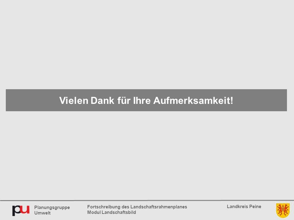 Planungsgruppe Umwelt Landkreis Peine Fortschreibung des Landschaftsrahmenplanes Modul Landschaftsbild Vielen Dank für Ihre Aufmerksamkeit!