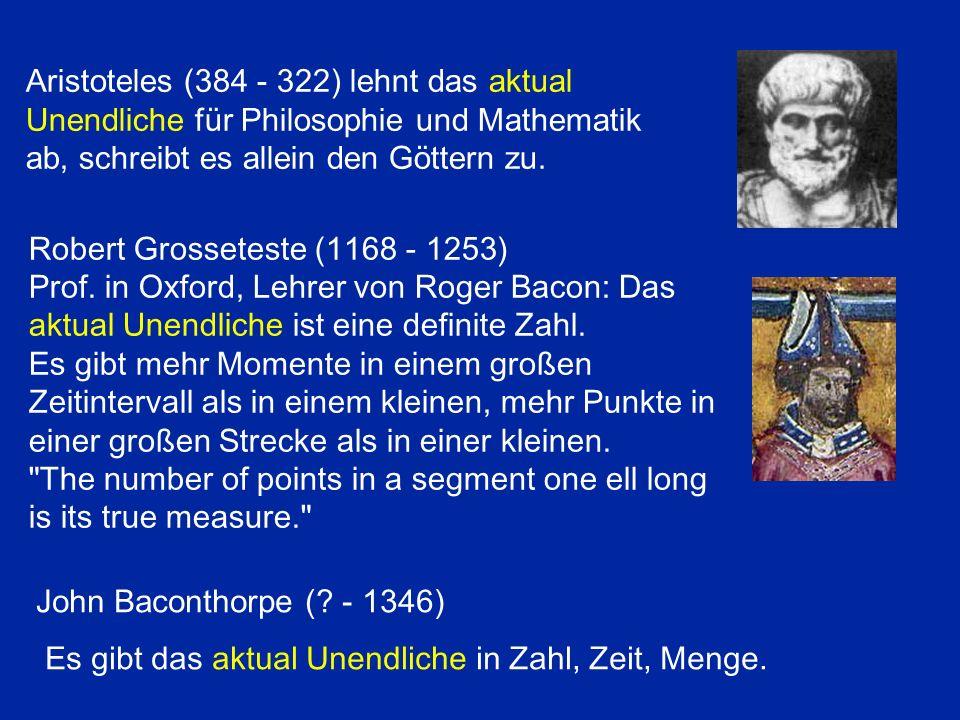 Aristoteles (384 - 322) lehnt das aktual Unendliche für Philosophie und Mathematik ab, schreibt es allein den Göttern zu.
