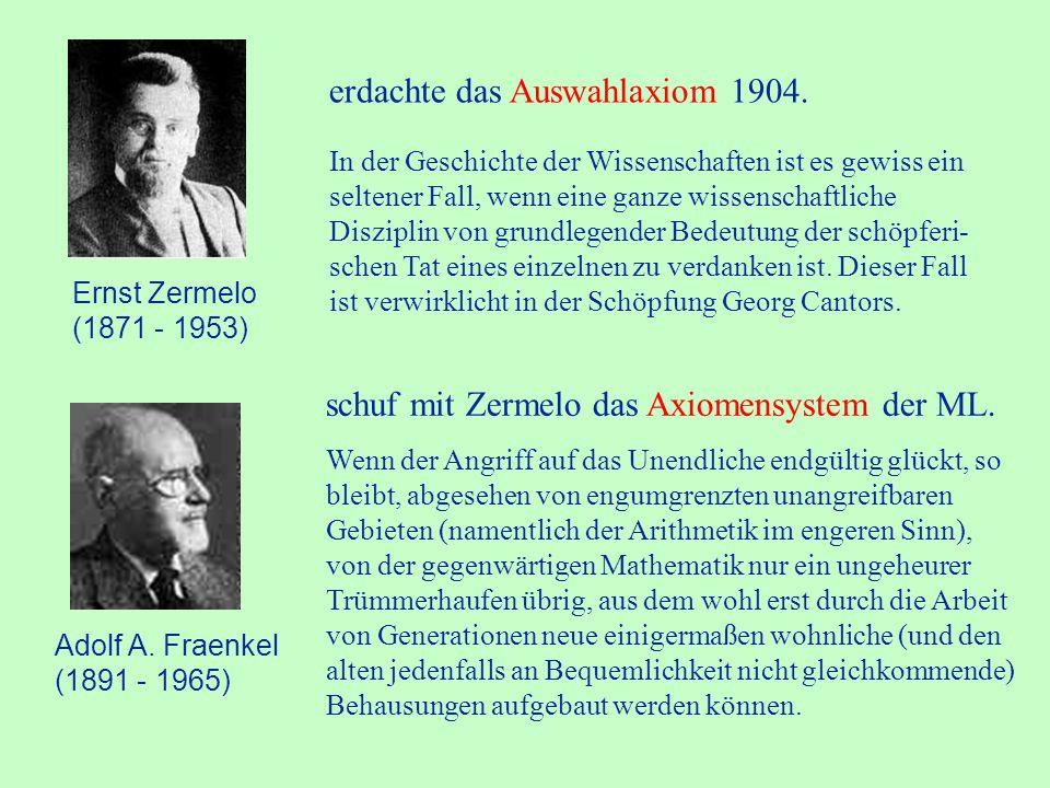 Ernst Zermelo (1871 - 1953) In der Geschichte der Wissenschaften ist es gewiss ein seltener Fall, wenn eine ganze wissenschaftliche Disziplin von grundlegender Bedeutung der schöpferi- schen Tat eines einzelnen zu verdanken ist.
