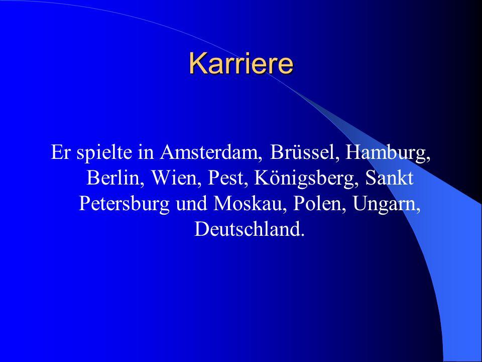 Karriere Er spielte in Amsterdam, Brüssel, Hamburg, Berlin, Wien, Pest, Königsberg, Sankt Petersburg und Moskau, Polen, Ungarn, Deutschland.