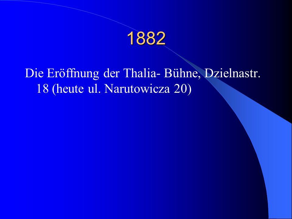 1882 Die Eröffnung der Thalia- Bühne, Dzielnastr. 18 (heute ul. Narutowicza 20)