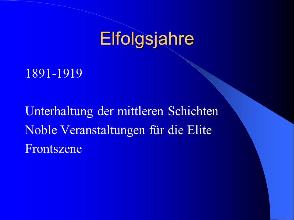 Elfolgsjahre 1891-1919 Unterhaltung der mittleren Schichten Noble Veranstaltungen für die Elite Frontszene