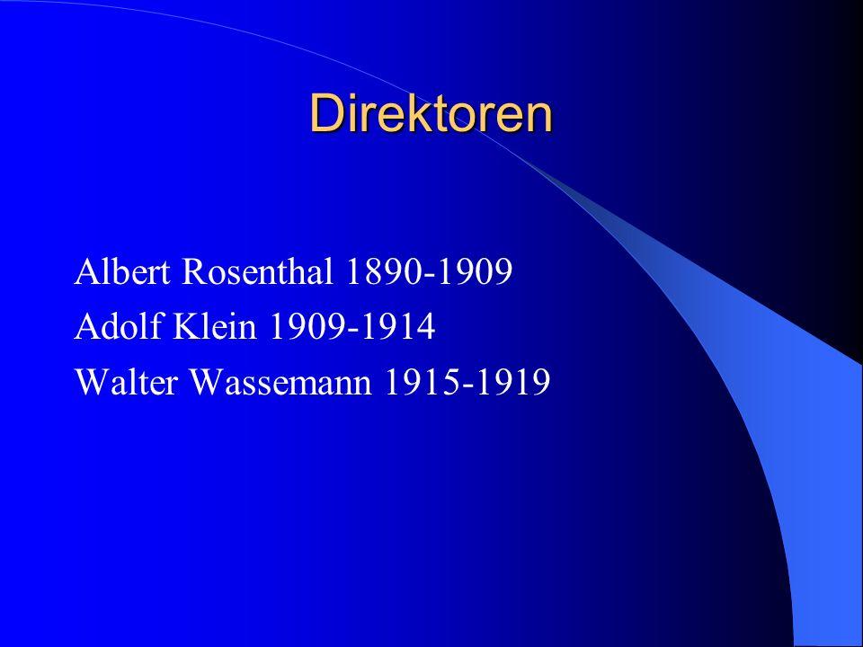 Direktoren Albert Rosenthal 1890-1909 Adolf Klein 1909-1914 Walter Wassemann 1915-1919