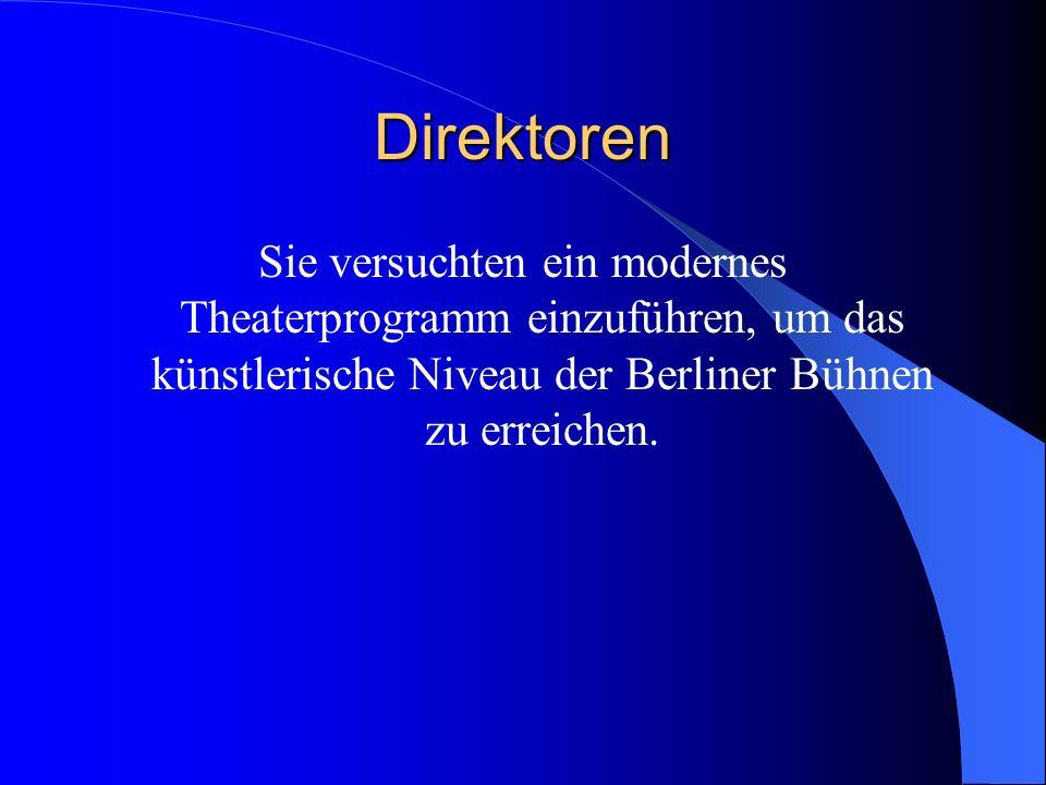 Direktoren Sie versuchten ein modernes Theaterprogramm einzuführen, um das künstlerische Niveau der Berliner Bühnen zu erreichen.