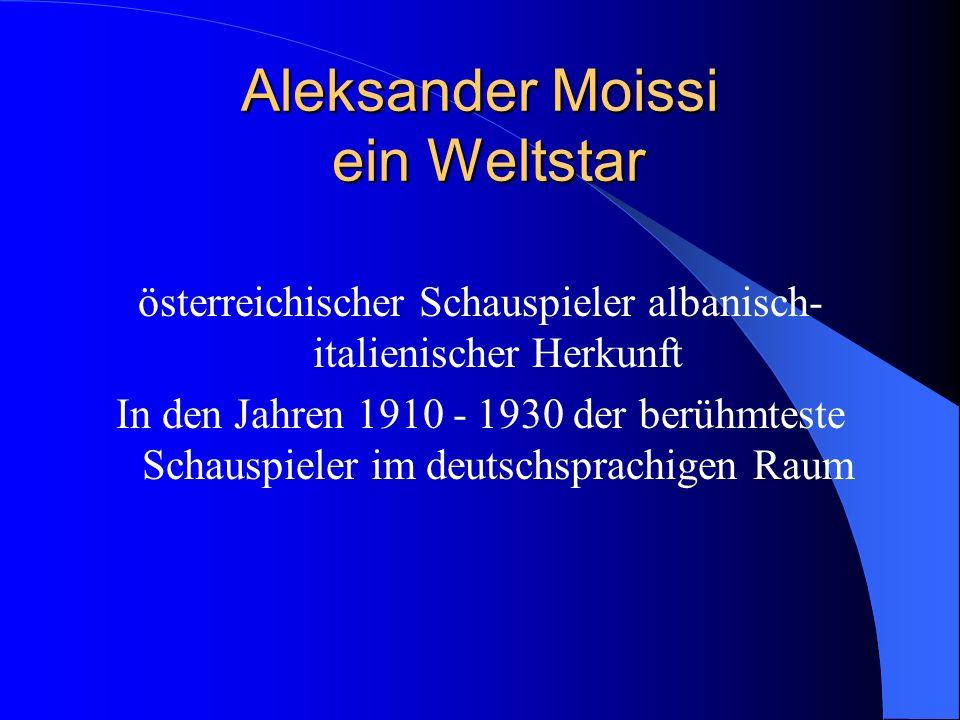 Aleksander Moissi ein Weltstar österreichischer Schauspieler albanisch- italienischer Herkunft In den Jahren 1910 - 1930 der berühmteste Schauspieler im deutschsprachigen Raum