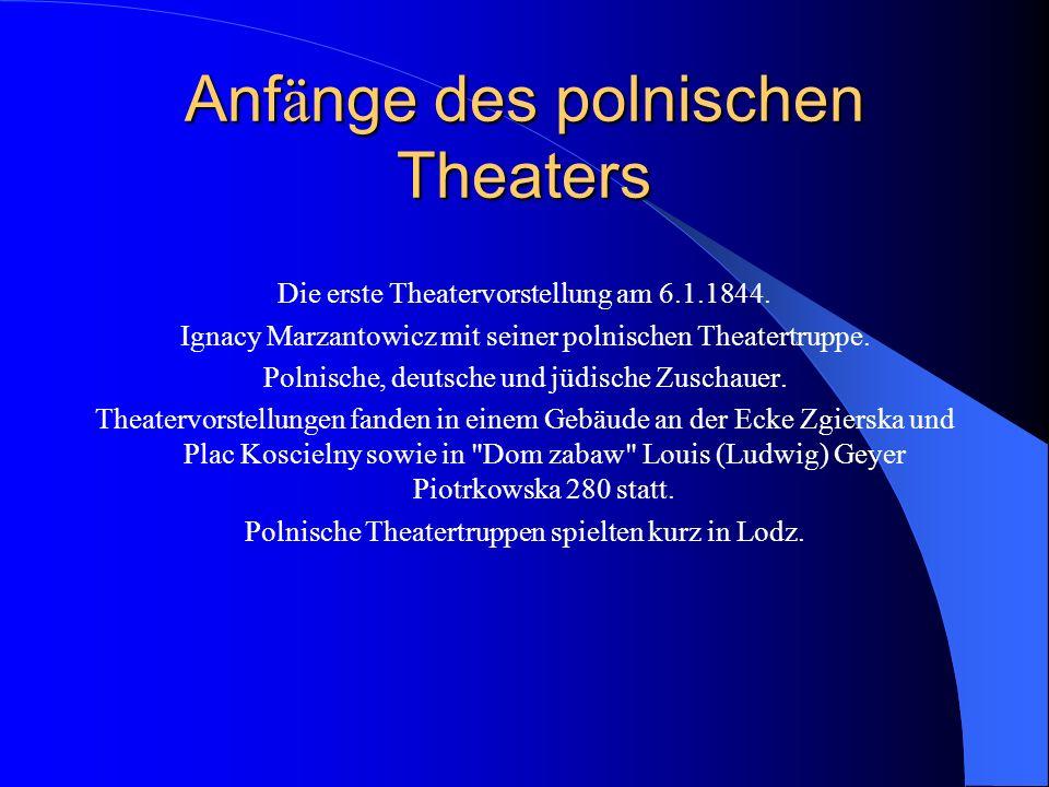 Anf ä nge des polnischen Theaters Die erste Theatervorstellung am 6.1.1844.