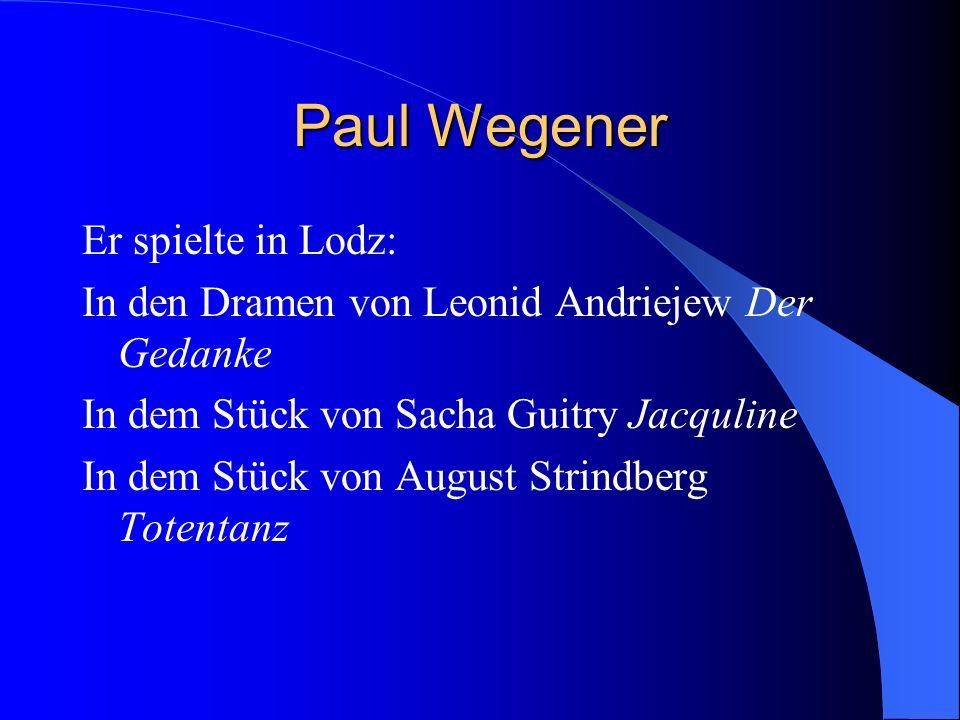 Paul Wegener Er spielte in Lodz: In den Dramen von Leonid Andriejew Der Gedanke In dem Stück von Sacha Guitry Jacquline In dem Stück von August Strindberg Totentanz