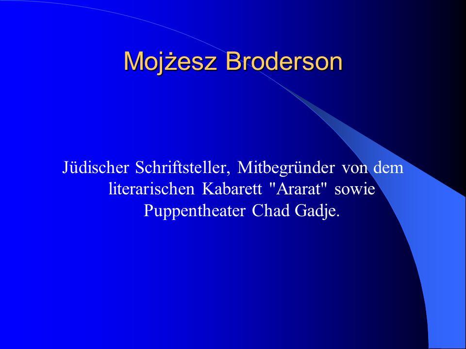 Mojżesz Broderson Jüdischer Schriftsteller, Mitbegründer von dem literarischen Kabarett Ararat sowie Puppentheater Chad Gadje.