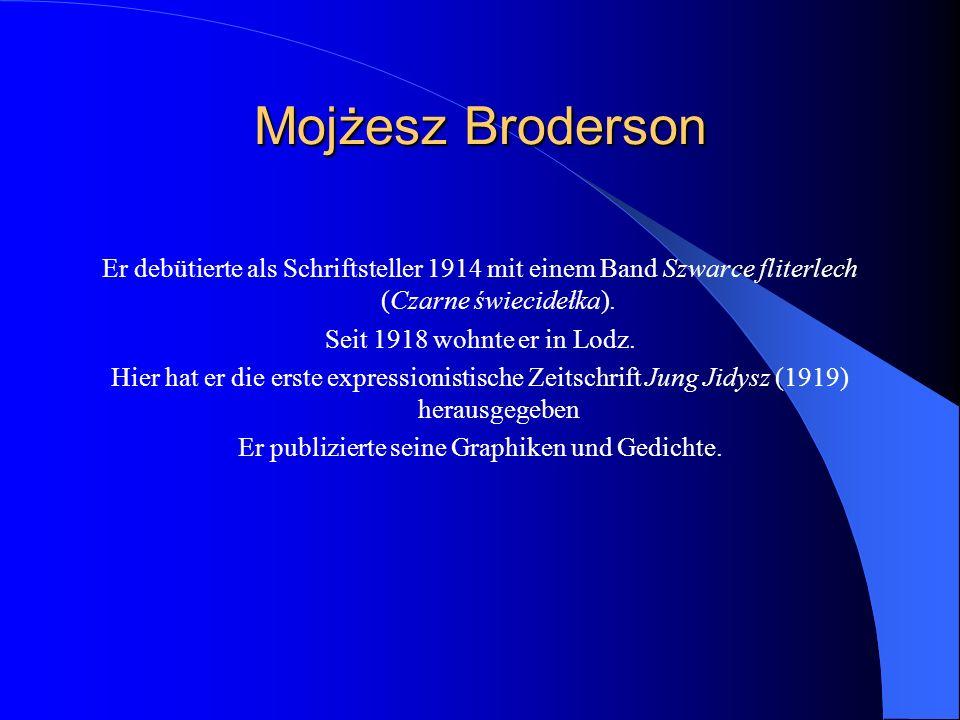 Mojżesz Broderson Er debütierte als Schriftsteller 1914 mit einem Band Szwarce fliterlech (Czarne świecidełka).