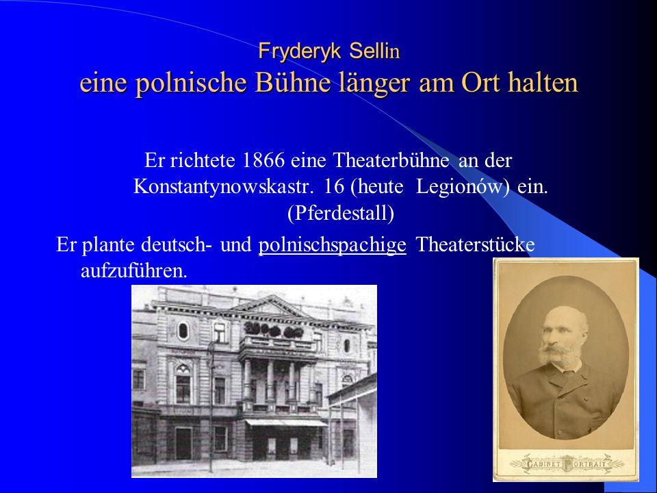 Fryderyk Selli n eine polnische Bühne länger am Ort halten Er richtete 1866 eine Theaterbühne an der Konstantynowskastr.