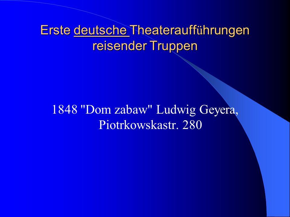 Erste deutsche st ä ndige B ü hne 1867 August Hentschel/Eduard Reinelt Paradis Hotel und Theater (Piotrkowska 175a) Hentschel hat viele Schauspieler aus Hamburg, Halle, Breslau, Bromberg und Krakau eingeladen.