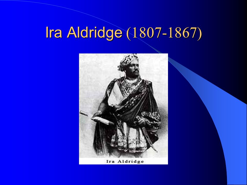 Ira Aldridge 1807 in New York, gest.7.
