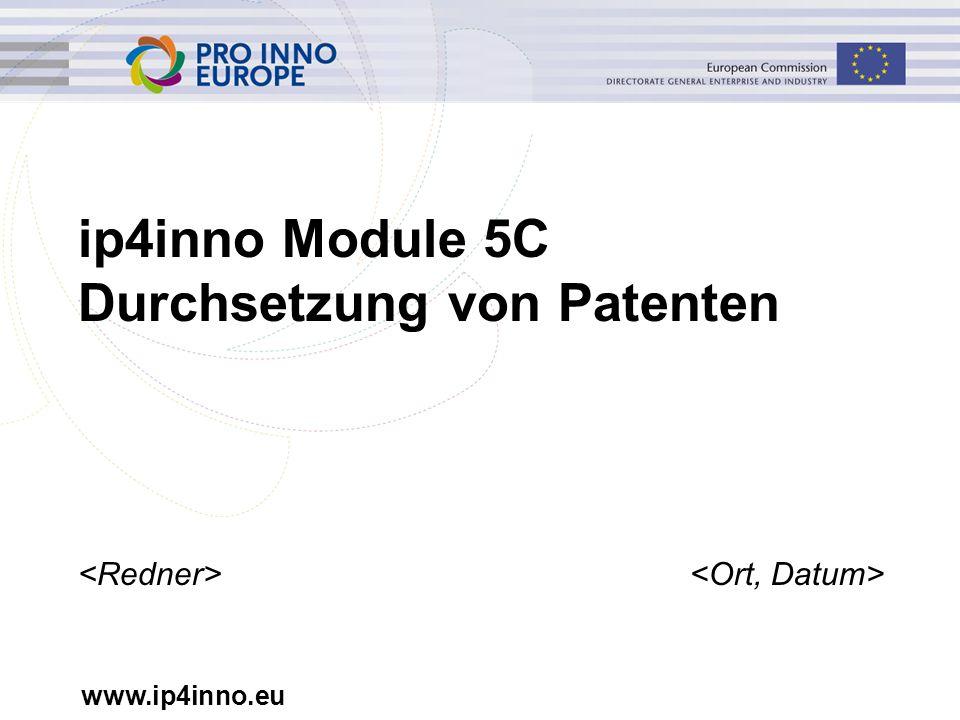 www.ip4inno.eu ip4inno Module 5C Durchsetzung von Patenten