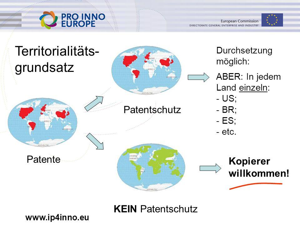 www.ip4inno.eu Patente Patentschutz KEIN Patentschutz Territorialitäts- grundsatz Durchsetzung möglich: ABER: In jedem Land einzeln: - US; - BR; - ES; - etc.