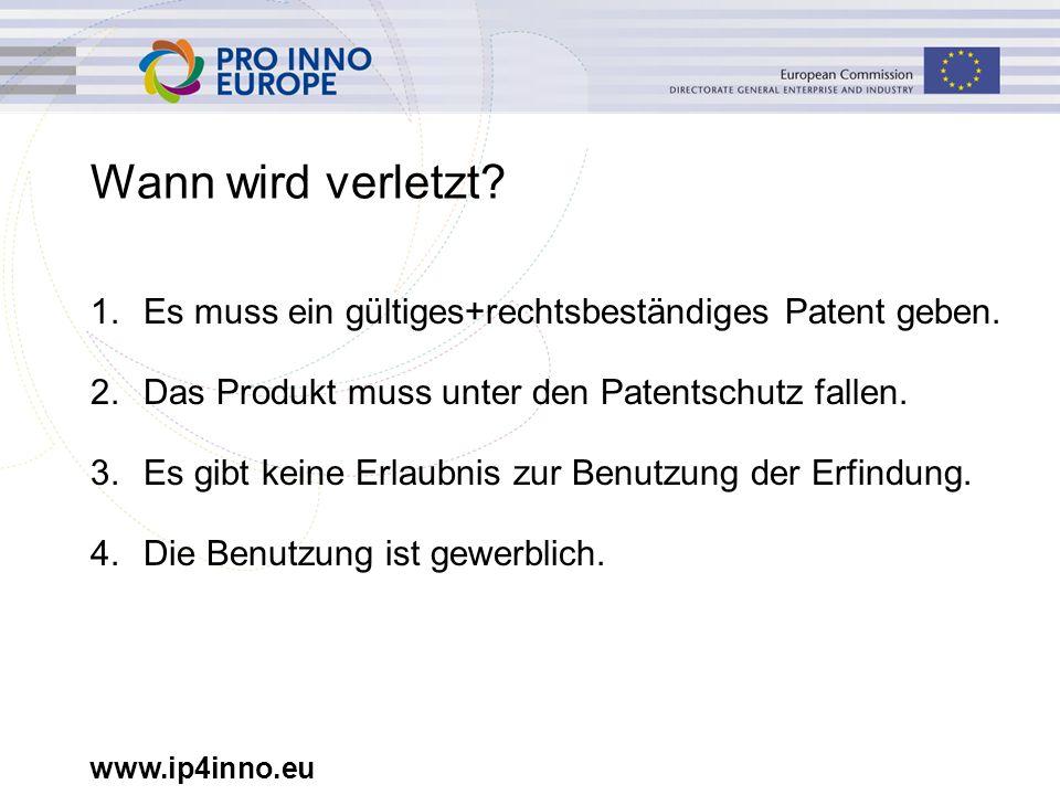 www.ip4inno.eu Wann wird verletzt. 1.Es muss ein gültiges+rechtsbeständiges Patent geben.