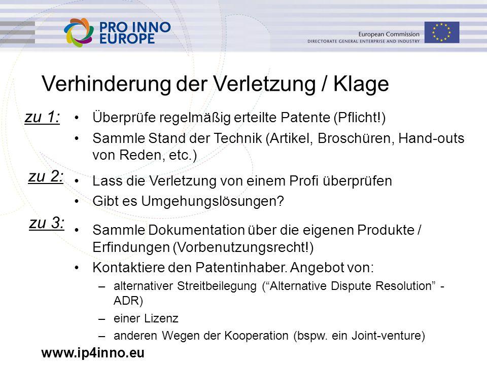www.ip4inno.eu Verhinderung der Verletzung / Klage Überprüfe regelmäßig erteilte Patente (Pflicht!) Sammle Stand der Technik (Artikel, Broschüren, Hand-outs von Reden, etc.) Lass die Verletzung von einem Profi überprüfen Gibt es Umgehungslösungen.