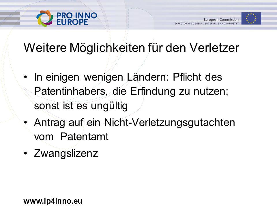 www.ip4inno.eu Weitere Möglichkeiten für den Verletzer In einigen wenigen Ländern: Pflicht des Patentinhabers, die Erfindung zu nutzen; sonst ist es ungültig Antrag auf ein Nicht-Verletzungsgutachten vom Patentamt Zwangslizenz